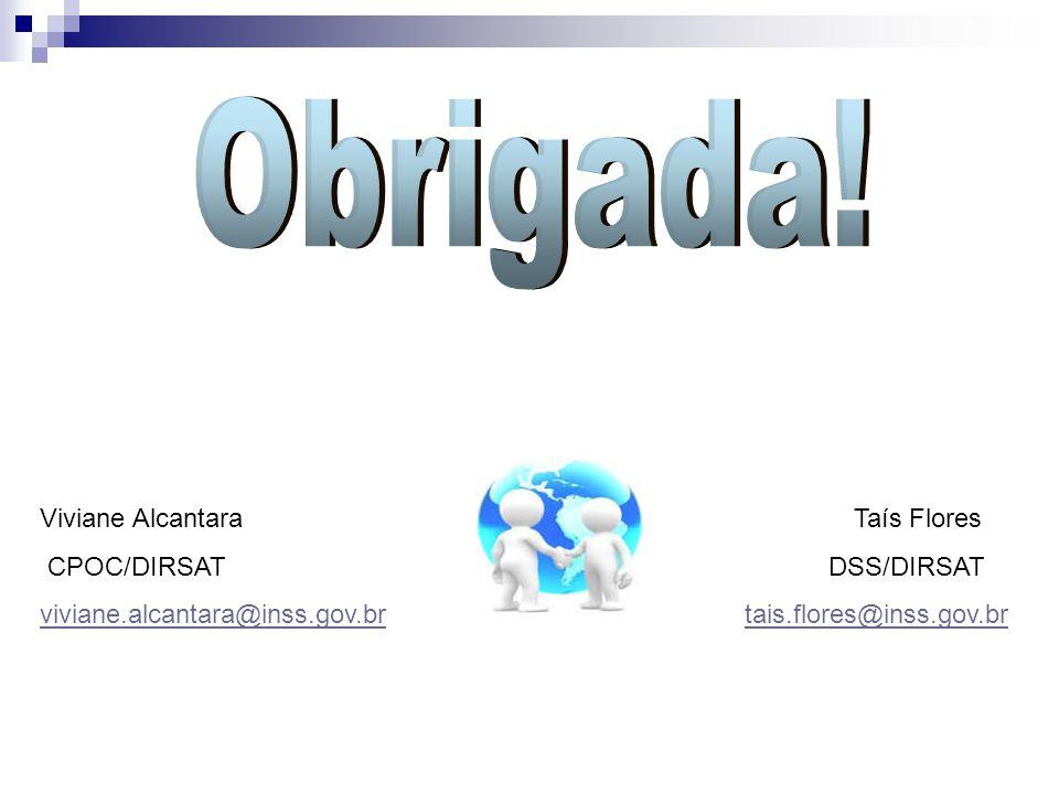 Viviane Alcantara Taís Flores CPOC/DIRSAT DSS/DIRSAT viviane.alcantara@inss.gov.brviviane.alcantara@inss.gov.br tais.flores@inss.gov.brtais.flores@ins