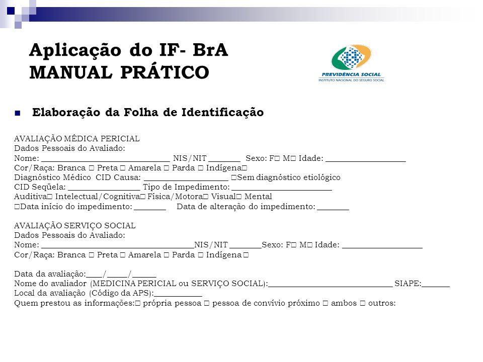 Aplicação do IF- BrA MANUAL PRÁTICO Elaboração da Folha de Identificação AVALIAÇÃO MÉDICA PERICIAL Dados Pessoais do Avaliado: Nome: _________________