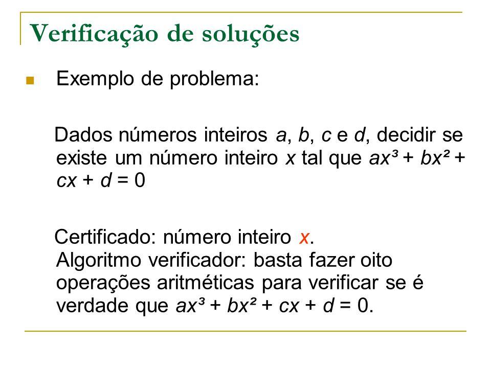 Verificação de soluções Exemplo de problema: Dados números inteiros a, b, c e d, decidir se existe um número inteiro x tal que ax³ + bx² + cx + d = 0