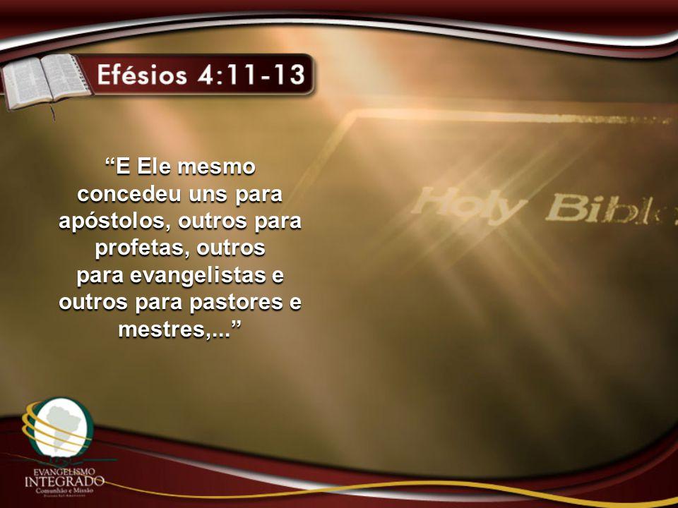 """E Ele mesmo concedeu uns para apóstolos, outros para profetas, outros para evangelistas e outros para pastores e mestres,..."""