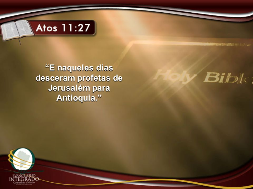 """""""E naqueles dias desceram profetas de Jerusalém para Antioquia."""""""