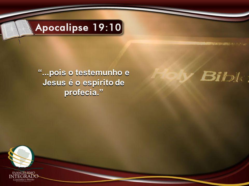"""""""...pois o testemunho e Jesus é o espírito de profecia."""""""