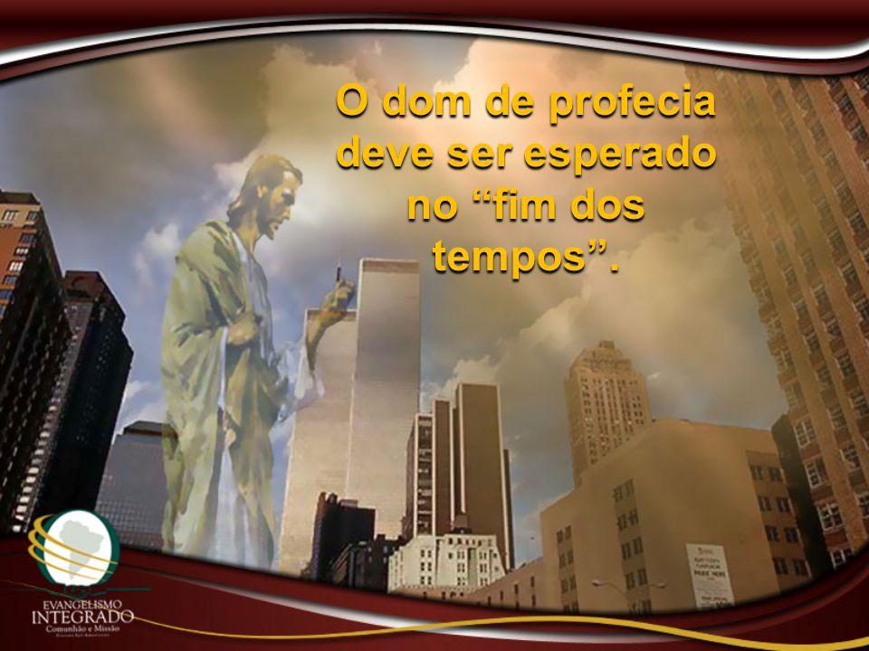 """O dom de profecia deve ser esperado no """"fim dos tempos""""."""