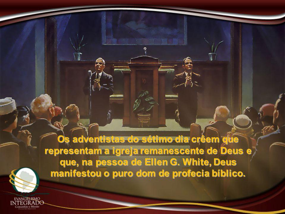 Os adventistas do sétimo dia crêem que representam a igreja remanescente de Deus e que, na pessoa de Ellen G. White, Deus manifestou o puro dom de pro