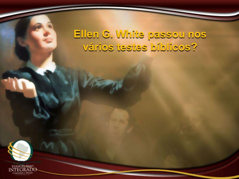 Ellen G. White passou nos vários testes bíblicos?