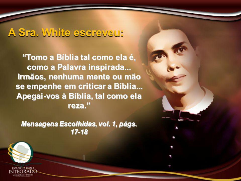 """A Sra. White escreveu: """"Tomo a Bíblia tal como ela é, como a Palavra inspirada... Irmãos, nenhuma mente ou mão se empenhe em criticar a Bíblia... Apeg"""