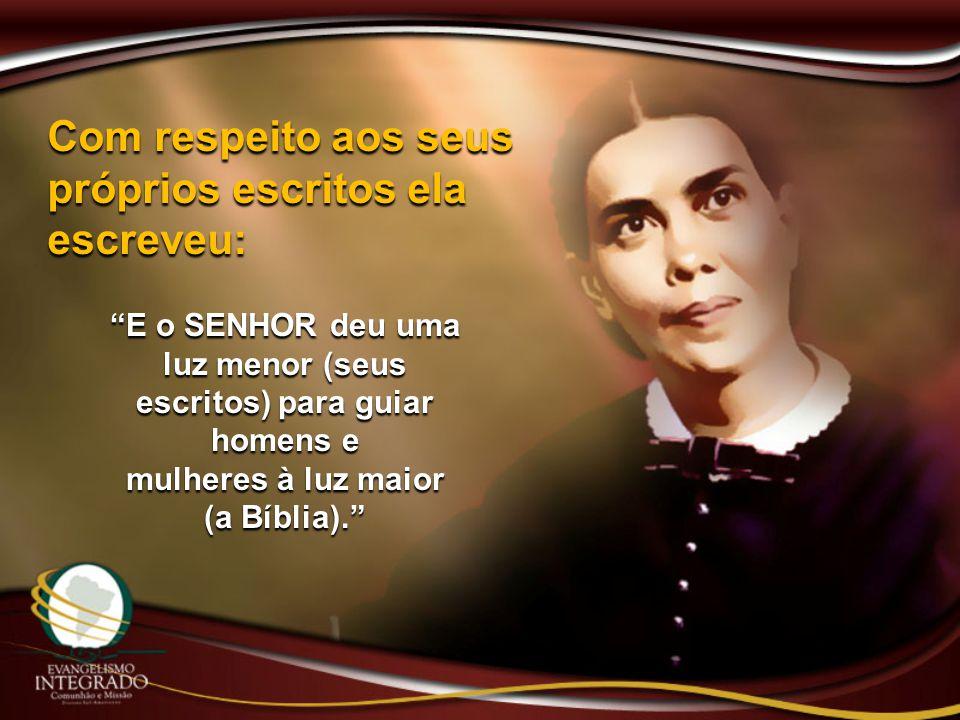 """Com respeito aos seus próprios escritos ela escreveu: """"E o SENHOR deu uma luz menor (seus escritos) para guiar homens e mulheres à luz maior (a Bíblia"""