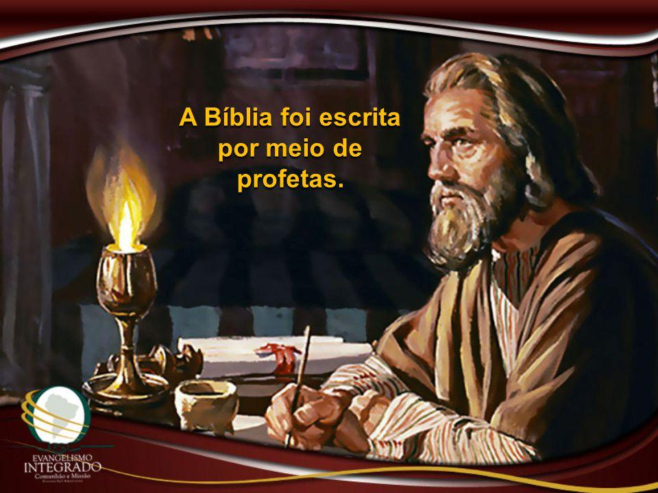 A Bíblia foi escrita por meio de profetas.