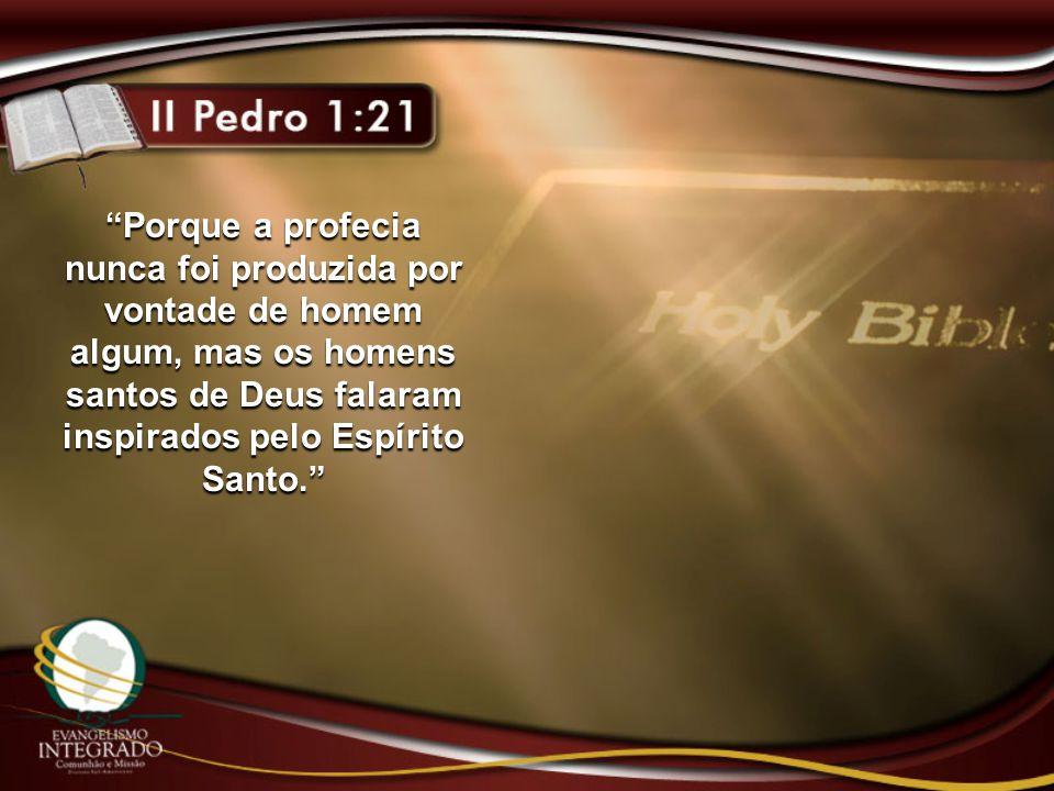 """""""Porque a profecia nunca foi produzida por vontade de homem algum, mas os homens santos de Deus falaram inspirados pelo Espírito Santo."""""""