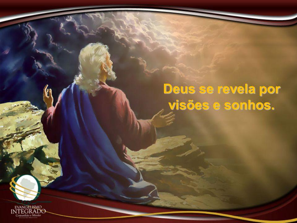 Deus se revela por visões e sonhos.