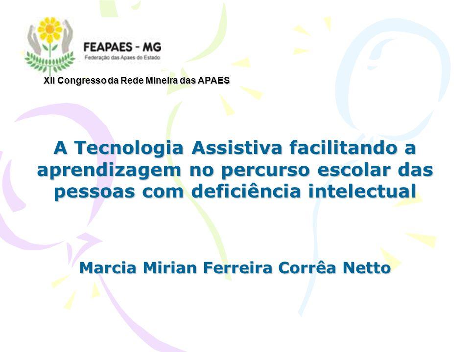 A Tecnologia Assistiva facilitando a aprendizagem no percurso escolar das pessoas com deficiência intelectual Marcia Mirian Ferreira Corrêa Netto XII