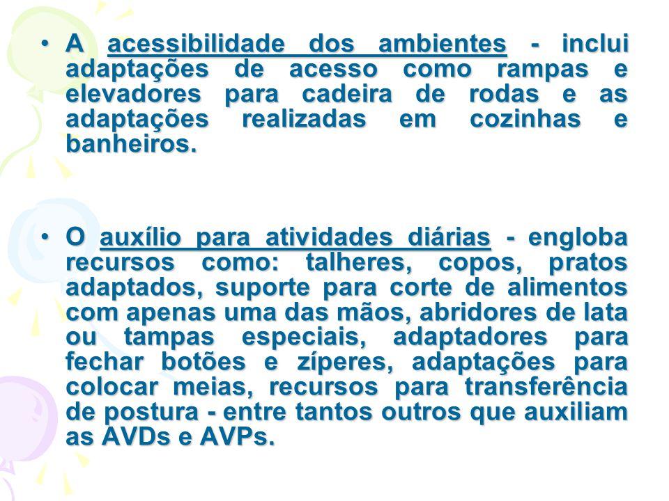 A acessibilidade dos ambientes - inclui adaptações de acesso como rampas e elevadores para cadeira de rodas e as adaptações realizadas em cozinhas e b