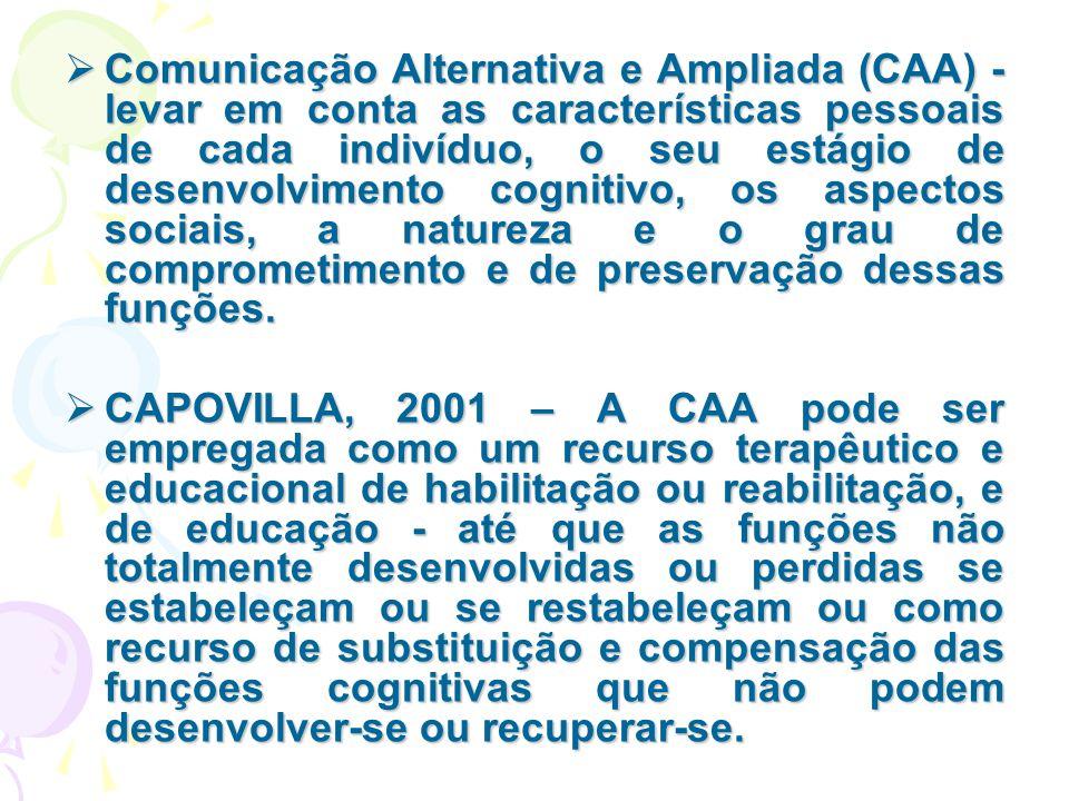  Comunicação Alternativa e Ampliada (CAA) - levar em conta as características pessoais de cada indivíduo, o seu estágio de desenvolvimento cognitivo,