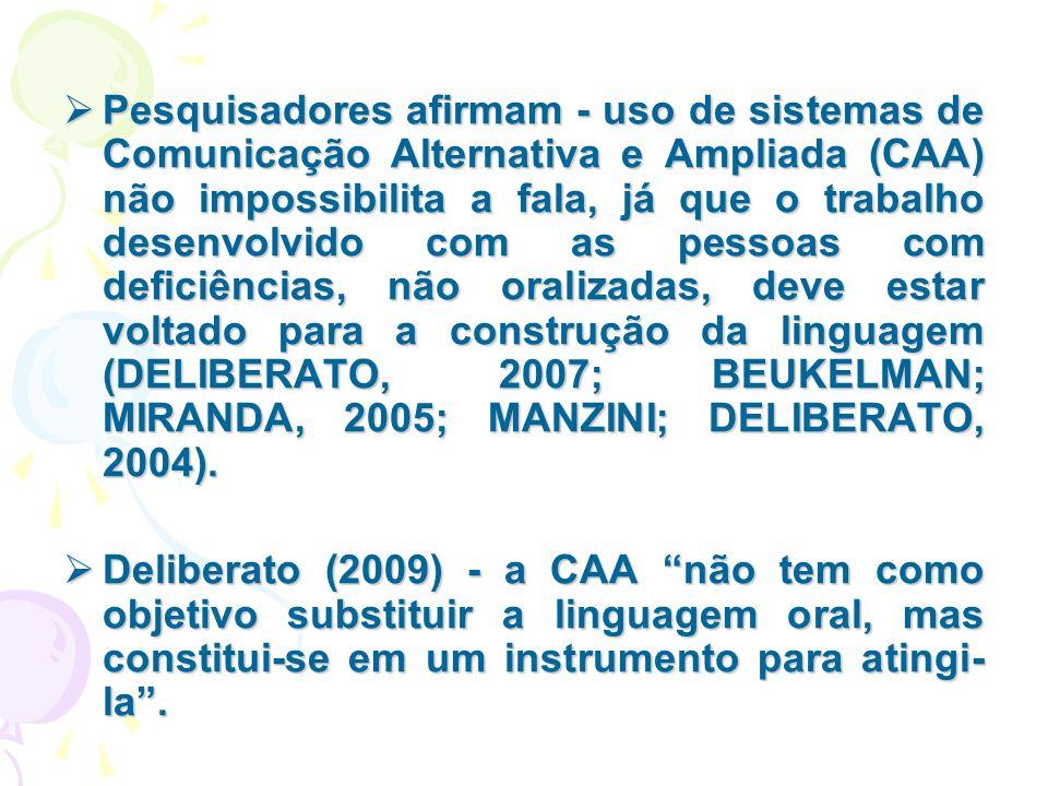  Pesquisadores afirmam - uso de sistemas de Comunicação Alternativa e Ampliada (CAA) não impossibilita a fala, já que o trabalho desenvolvido com as