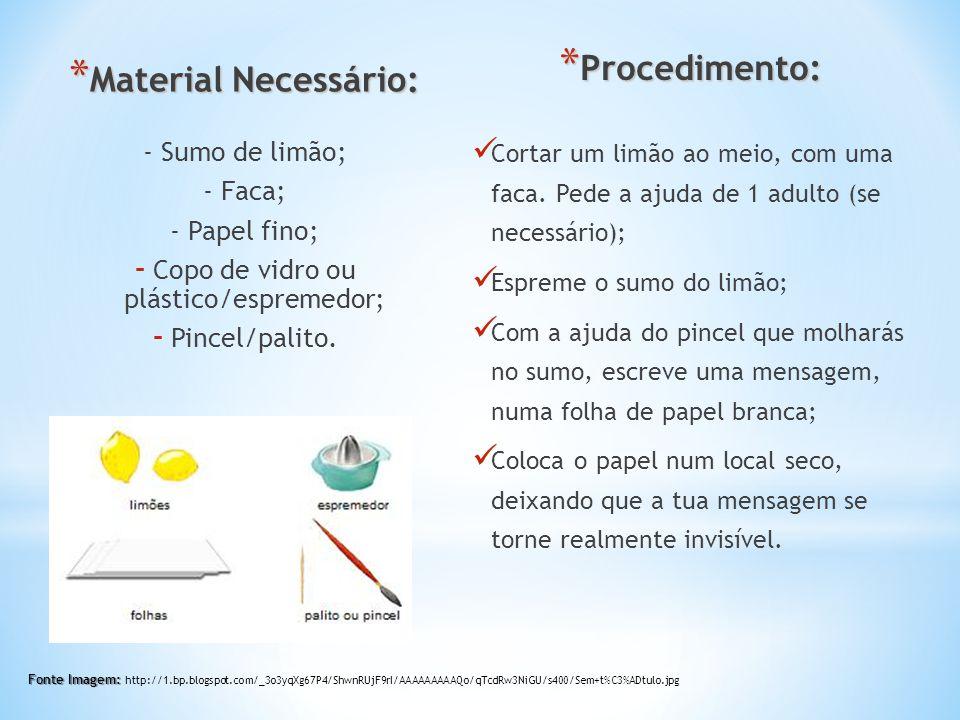 * Material Necessário: - Sumo de limão; - Faca; - Papel fino; - Copo de vidro ou plástico/espremedor; - Pincel/palito.