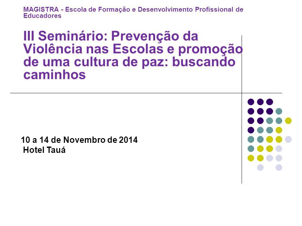 MAGISTRA - Escola de Formação e Desenvolvimento Profissional de Educadores III Seminário: Prevenção da Violência nas Escolas e promoção de uma cultura