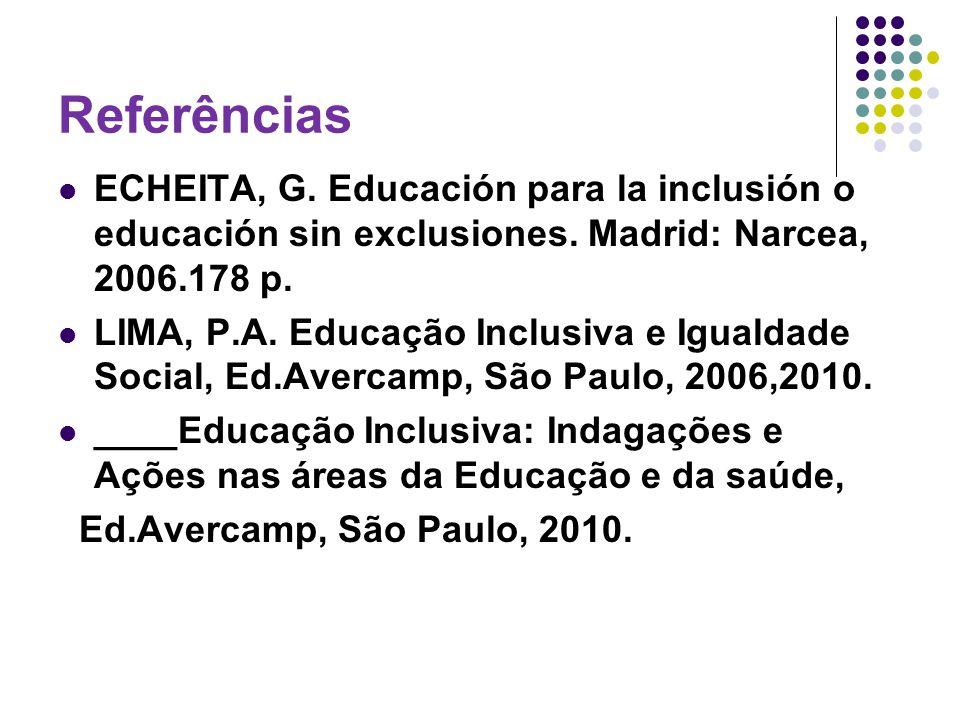 Referências ECHEITA, G. Educación para la inclusión o educación sin exclusiones. Madrid: Narcea, 2006.178 p. LIMA, P.A. Educação Inclusiva e Igualdade