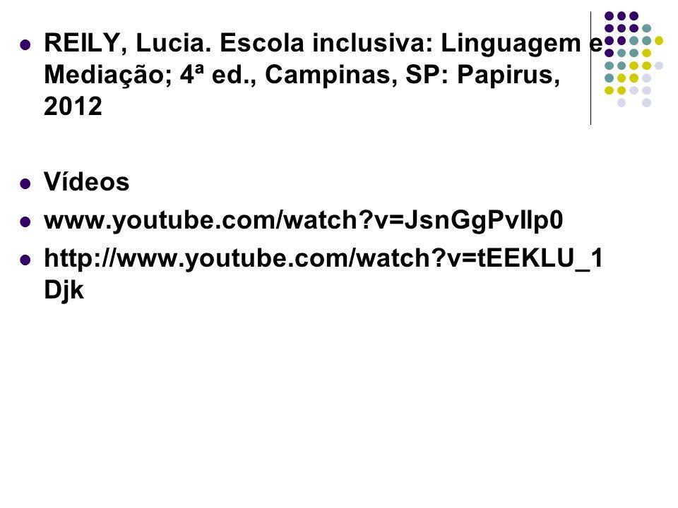 REILY, Lucia. Escola inclusiva: Linguagem e Mediação; 4ª ed., Campinas, SP: Papirus, 2012 Vídeos www.youtube.com/watch?v=JsnGgPvIlp0 http://www.youtub