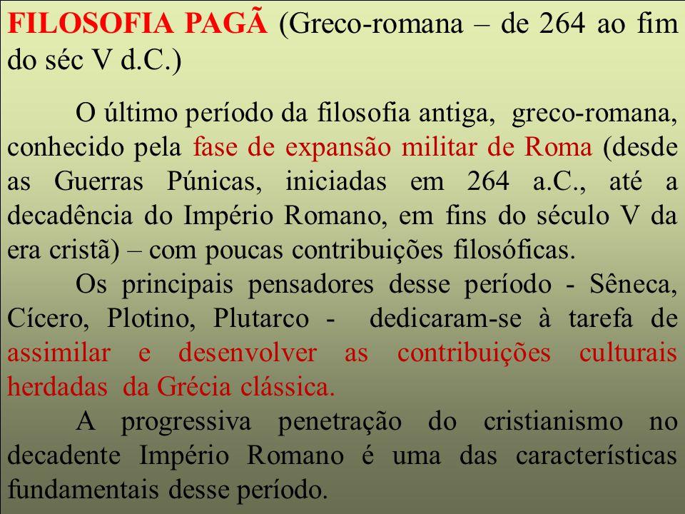 FILOSOFIA PAGÃ (Greco-romana – de 264 ao fim do séc V d.C.) O último período da filosofia antiga, greco-romana, conhecido pela fase de expansão milita