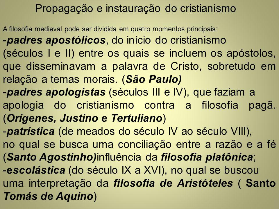 Propagação e instauração do cristianismo A filosofia medieval pode ser dividida em quatro momentos principais: -padres apostólicos, do início do crist