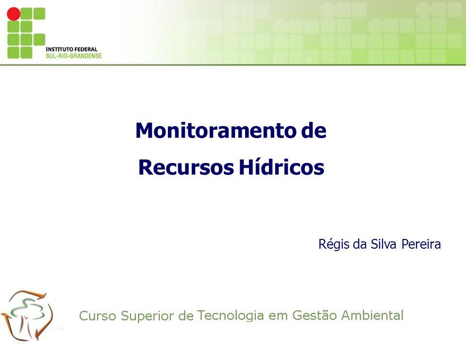 Monitoramento de Recursos Hídricos Régis da Silva Pereira