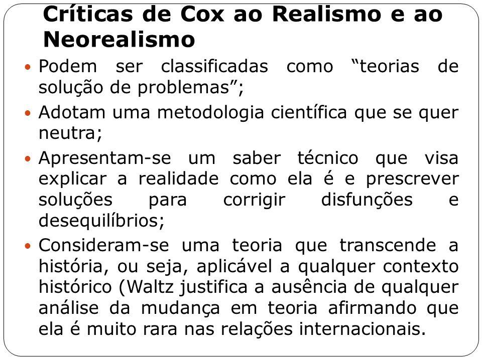 """Críticas de Cox ao Realismo e ao Neorealismo Podem ser classificadas como """"teorias de solução de problemas""""; Adotam uma metodologia científica que se"""