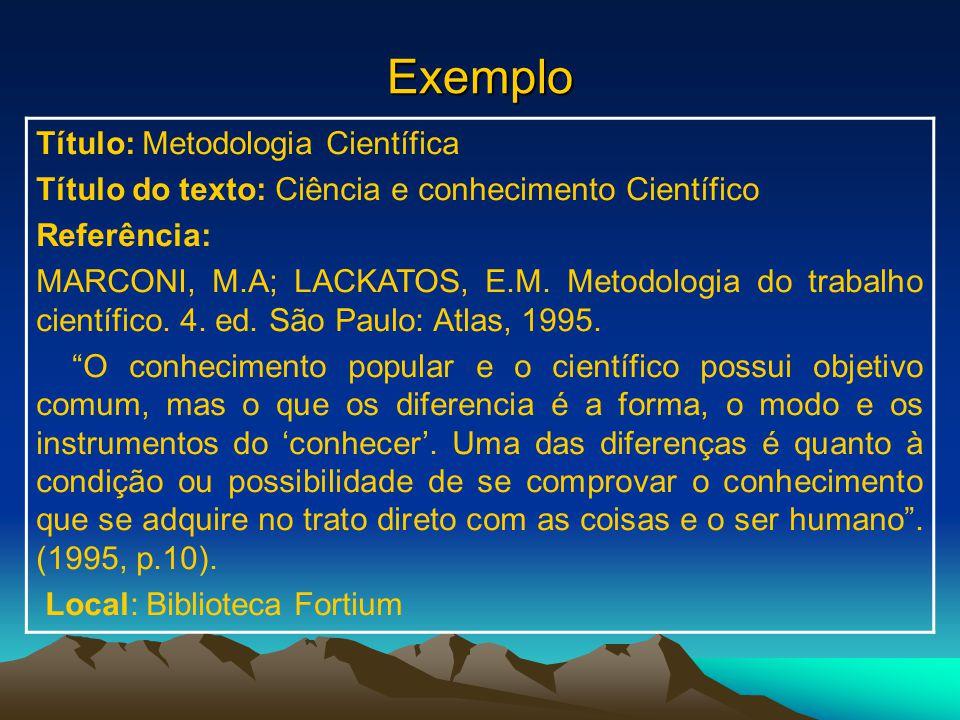 Exemplo Título: Metodologia Científica Título do texto: Ciência e conhecimento Científico Referência: MARCONI, M.A; LACKATOS, E.M.