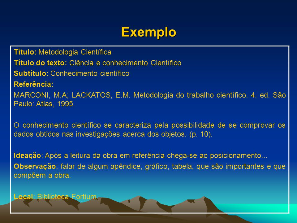 Exemplo Título: Metodologia Científica Título do texto: Ciência e conhecimento Científico Subtítulo: Conhecimento científico Referência: MARCONI, M.A; LACKATOS, E.M.
