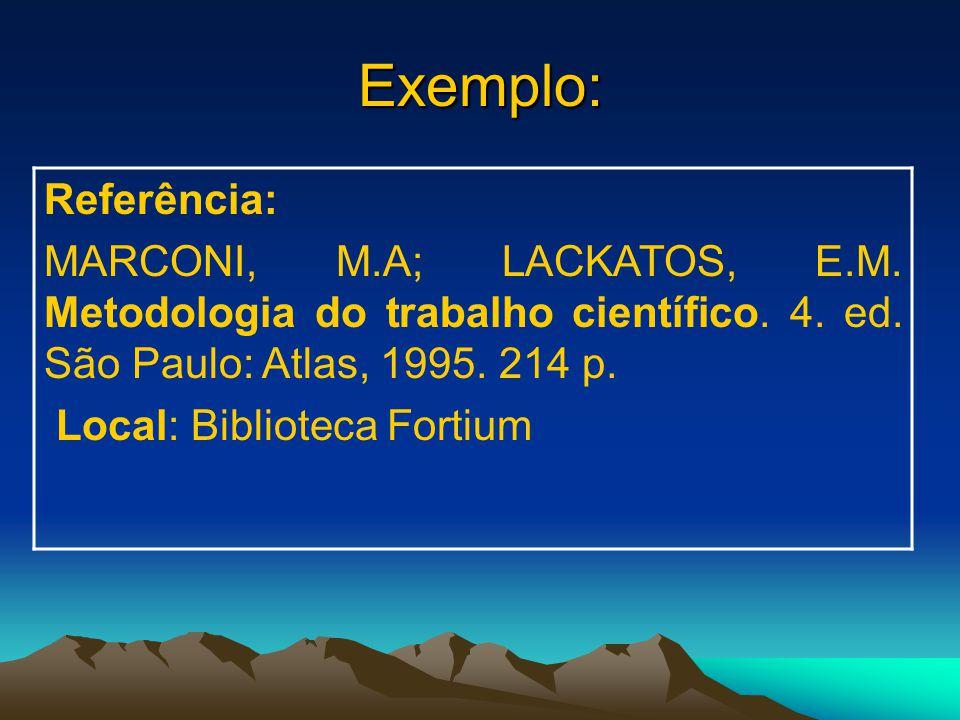 Exemplo: Referência: MARCONI, M.A; LACKATOS, E.M.Metodologia do trabalho científico.