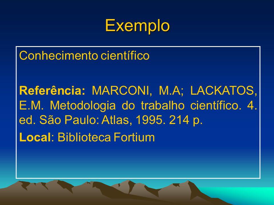 Exemplo Conhecimento científico Referência: MARCONI, M.A; LACKATOS, E.M.
