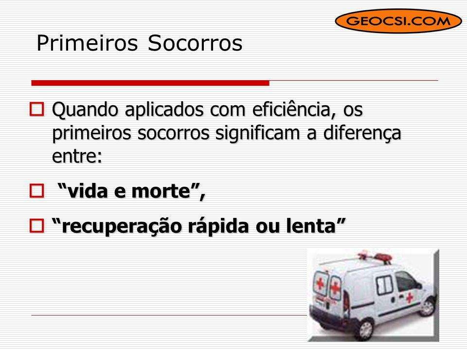 Primeiros Socorros  Quando aplicados com eficiência, os primeiros socorros significam a diferença entre:  vida e morte ,  recuperação rápida ou lenta