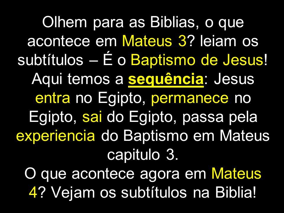 Olhem para as Biblias, o que acontece em Mateus 3.