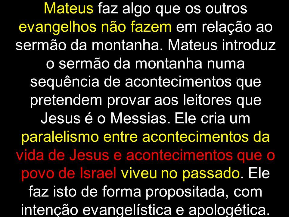 Mateus faz algo que os outros evangelhos não fazem em relação ao sermão da montanha.