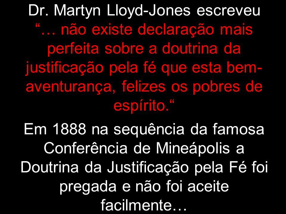 """Dr. Martyn Lloyd-Jones escreveu """"… não existe declaração mais perfeita sobre a doutrina da justificação pela fé que esta bem- aventurança, felizes os"""