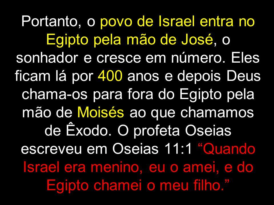 Portanto, o povo de Israel entra no Egipto pela mão de José, o sonhador e cresce em número.