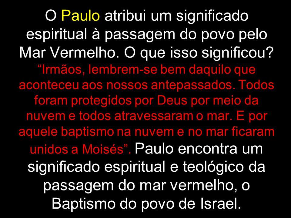O Paulo atribui um significado espiritual à passagem do povo pelo Mar Vermelho.