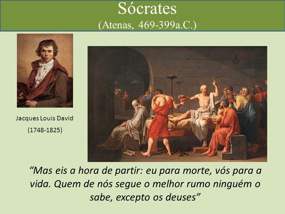 Sócrates (Atenas, 469-399a.C.) Mas eis a hora de partir: eu para morte, vós para a vida.