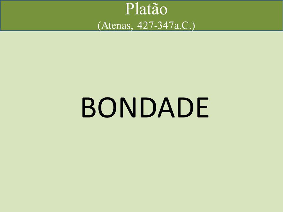 Platão (Atenas, 427-347a.C.) BONDADE