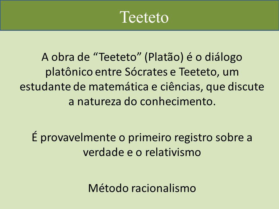 Teeteto A obra de Teeteto (Platão) é o diálogo platônico entre Sócrates e Teeteto, um estudante de matemática e ciências, que discute a natureza do conhecimento.
