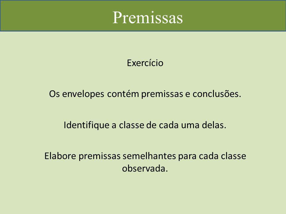 Premissas Exercício Os envelopes contém premissas e conclusões.