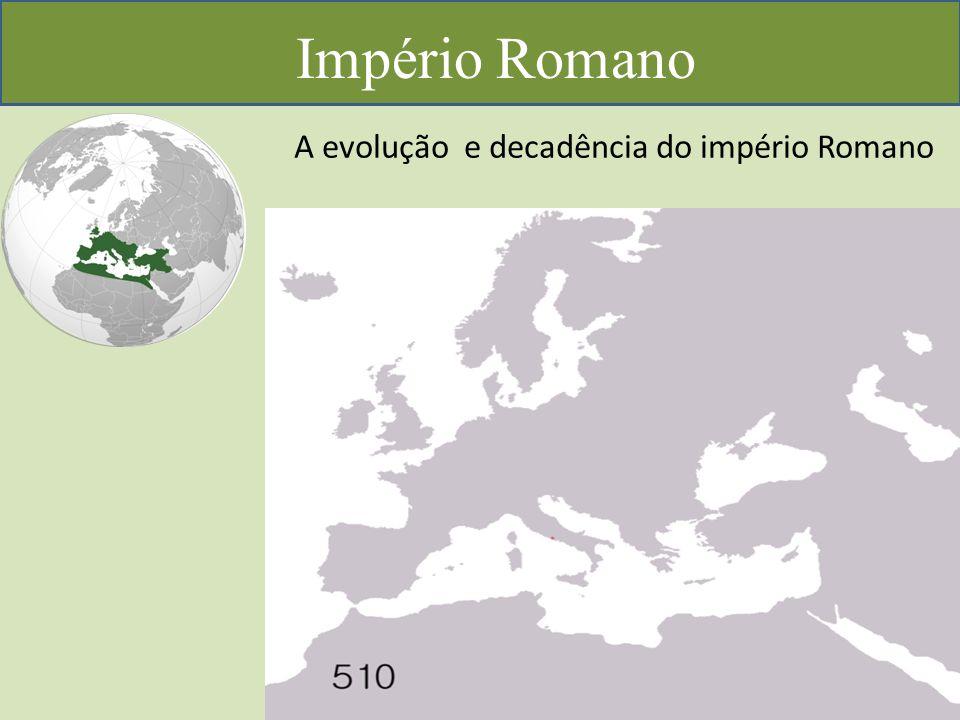 Império Romano A evolução e decadência do império Romano