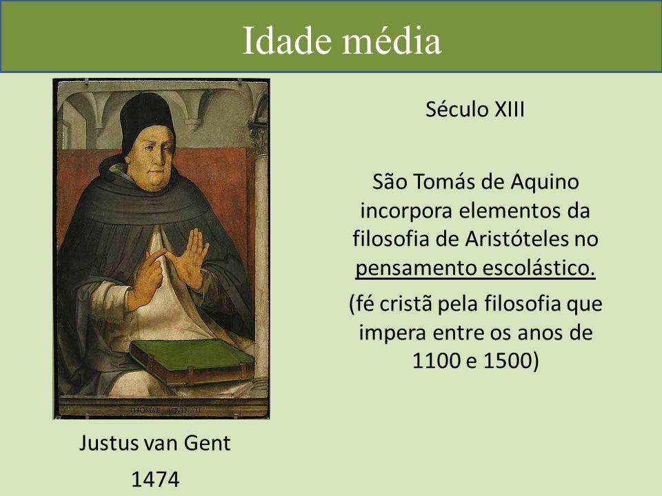 Idade média Justus van Gent 1474 Século XIII São Tomás de Aquino incorpora elementos da filosofia de Aristóteles no pensamento escolástico.