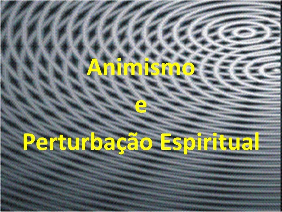 Animismo e Perturbação Espiritual