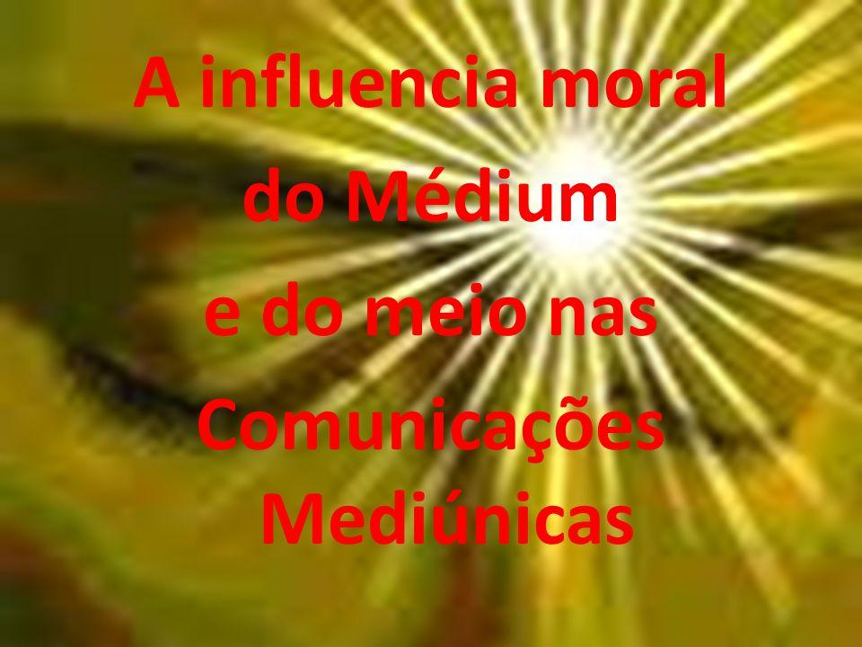 A influencia moral do Médium e do meio nas Comunicações Mediúnicas