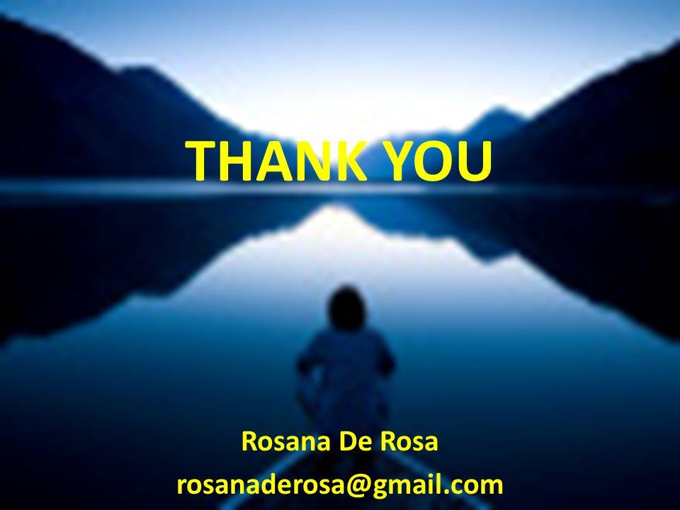 THANK YOU Rosana De Rosa rosanaderosa@gmail.com