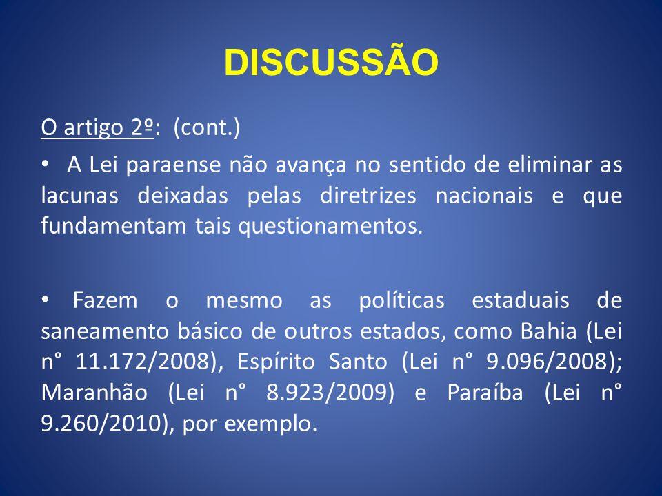 DISCUSSÃO O artigo 2º: (cont.) A Lei paraense não avança no sentido de eliminar as lacunas deixadas pelas diretrizes nacionais e que fundamentam tais questionamentos.