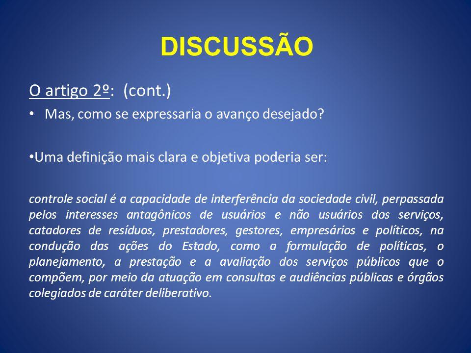 DISCUSSÃO O artigo 2º: (cont.) Mas, como se expressaria o avanço desejado? Uma definição mais clara e objetiva poderia ser: controle social é a capaci