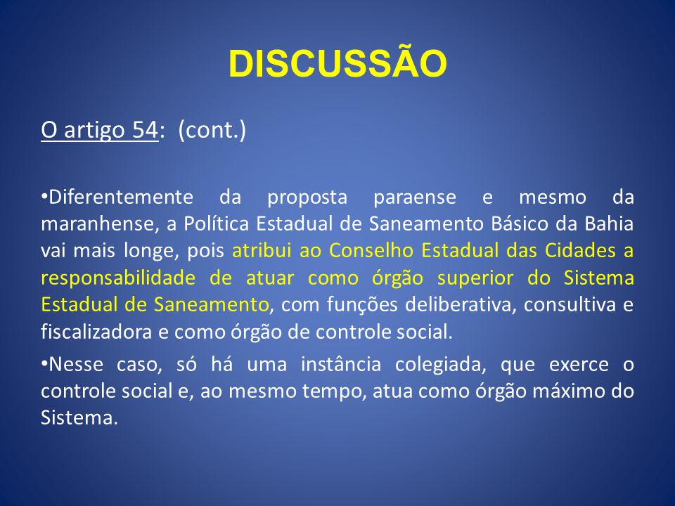 DISCUSSÃO O artigo 54: (cont.) Diferentemente da proposta paraense e mesmo da maranhense, a Política Estadual de Saneamento Básico da Bahia vai mais l