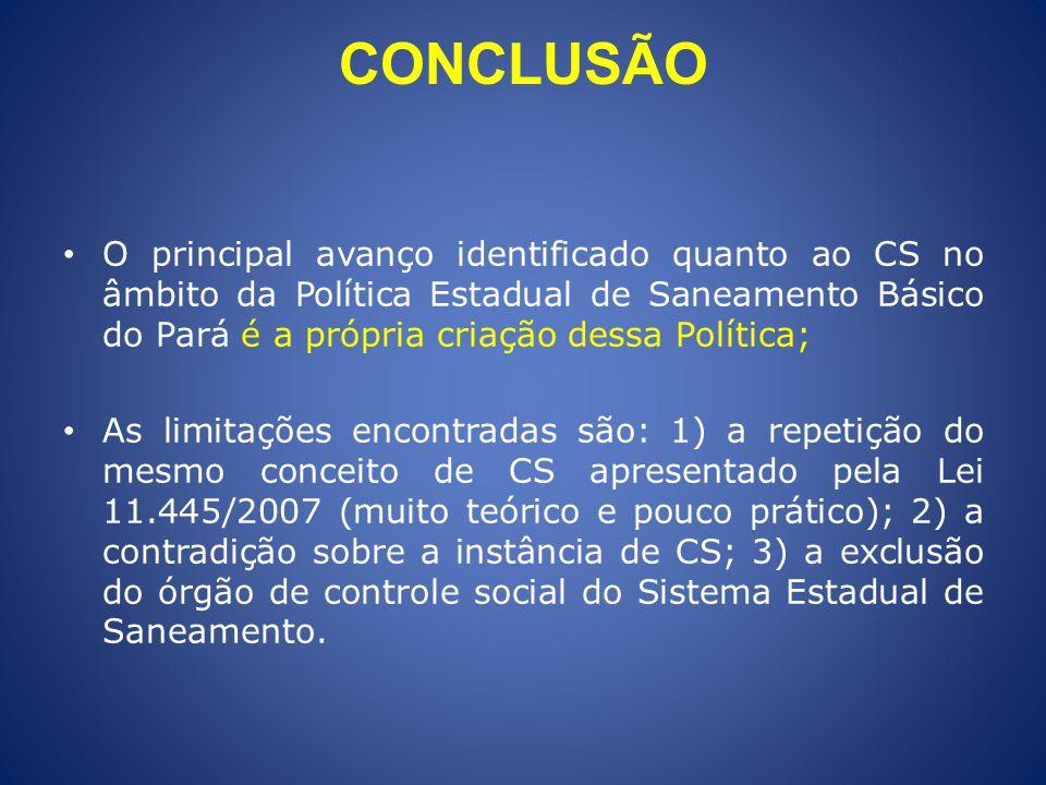 CONCLUSÃO O principal avanço identificado quanto ao CS no âmbito da Política Estadual de Saneamento Básico do Pará é a própria criação dessa Política;