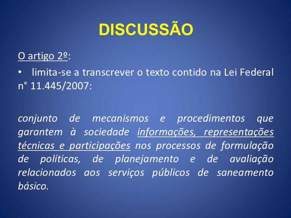 DISCUSSÃO O artigo 2º: limita-se a transcrever o texto contido na Lei Federal n° 11.445/2007: conjunto de mecanismos e procedimentos que garantem à so